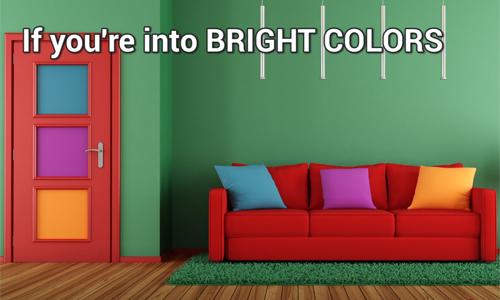 Nếu phòng khách rực rỡ sắc màu-bạn là người táo bạo, dũng cảm. Bạn luôn hoạt náo và đầy màu sắc.