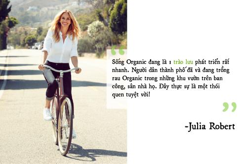 Nữ diễn viên Hollywood Julia Robert từng khẳng định về sự lan tỏa mạnh mẽ của lối sống Organic. Ảnh:Elegance Magazine.